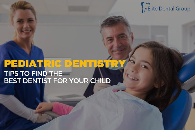 Pediatric Dentistry: Tips To Find The Best Dentist For Your Child